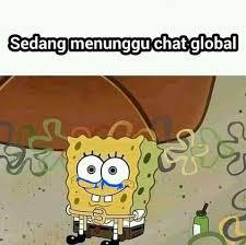 spongebob sedang menunggu chat global